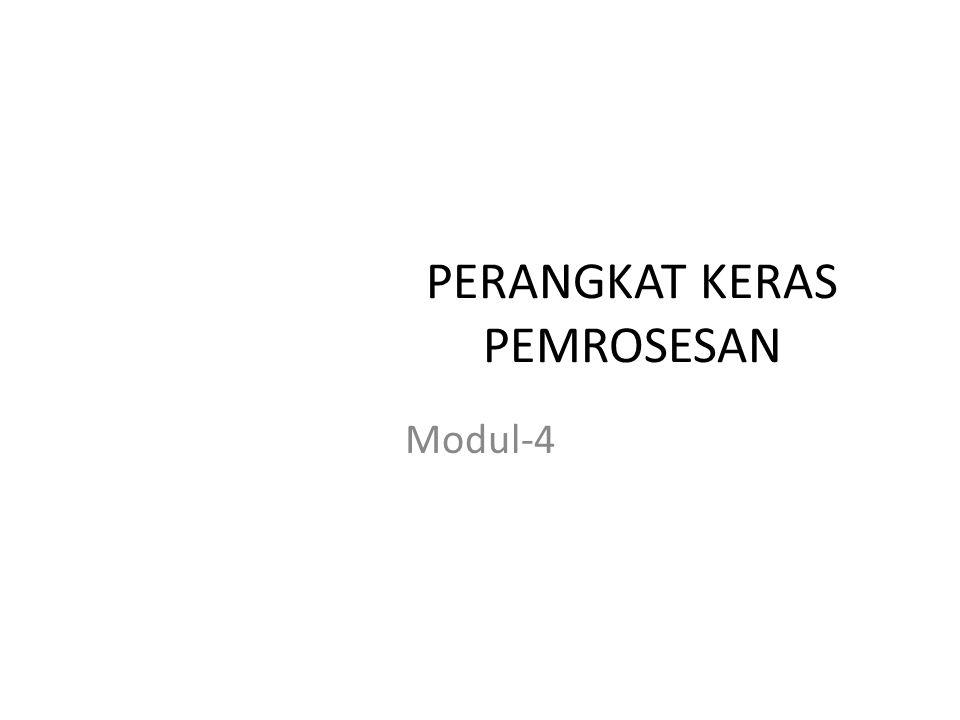 PERANGKAT KERAS PEMROSESAN Modul-4