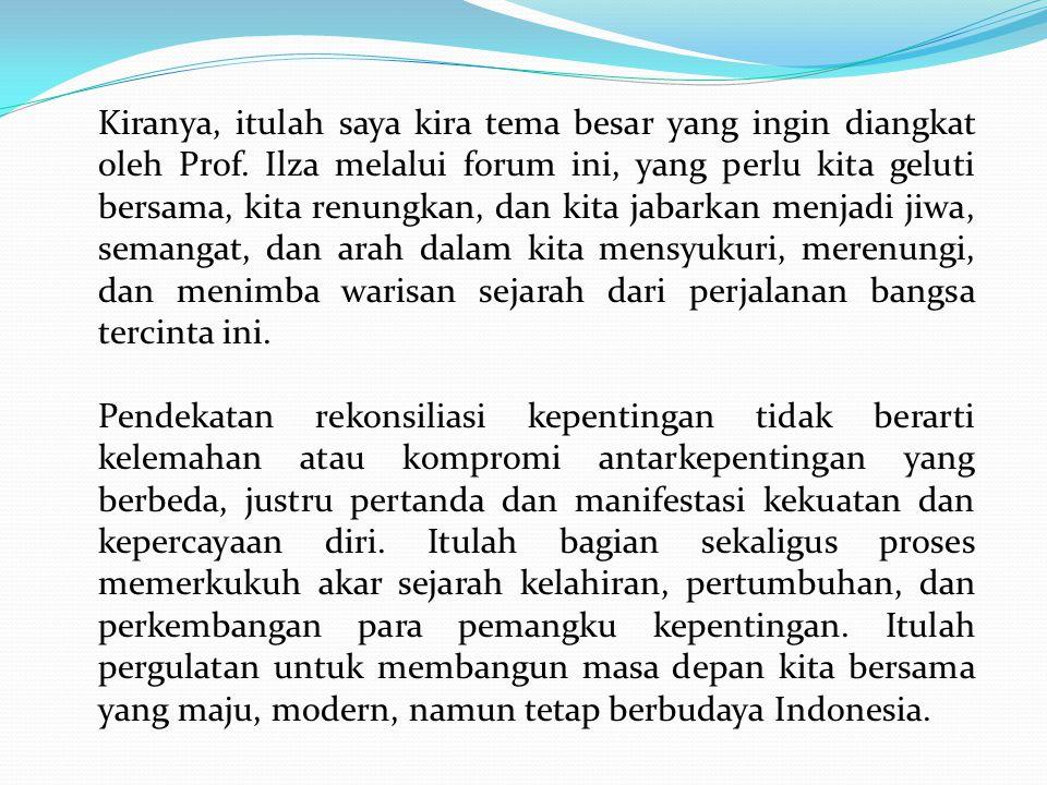 Kiranya, itulah saya kira tema besar yang ingin diangkat oleh Prof.