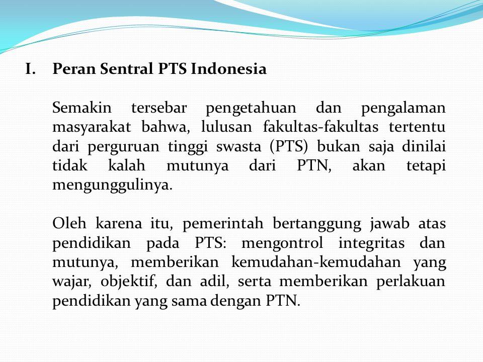 PTS sangatlah sentral peranannya, akan tetapi hanya yang bertanggung jawab, yang penyelenggaraannya disertai wawasan, komitmen, dan tanggung jawab yang memadai, cerdas, dan memenuhi syarat.