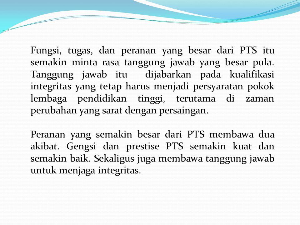 Dari pemerintah diharapkan suatu jiwa besar yang tidak memersulit PTS yang sudah membuktikan mutunya di dalam pelaksanaan Tridarma Perguruan Tinggi.