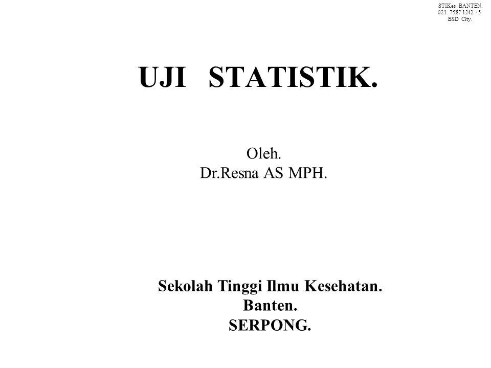 UJI STATISTIK.Oleh. Dr.Resna AS MPH. Sekolah Tinggi Ilmu Kesehatan.
