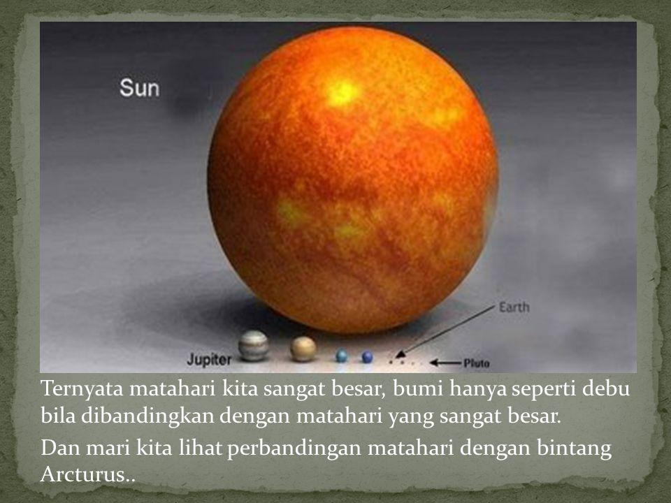 Ternyata matahari kita sangat besar, bumi hanya seperti debu bila dibandingkan dengan matahari yang sangat besar. Dan mari kita lihat perbandingan mat