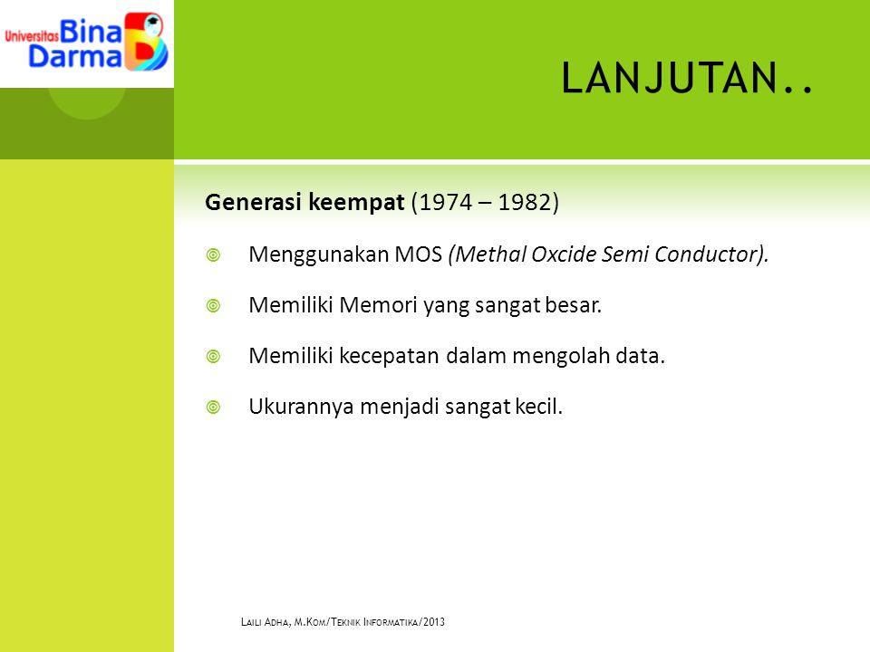 LANJUTAN.. Generasi keempat (1974 – 1982)  Menggunakan MOS (Methal Oxcide Semi Conductor).