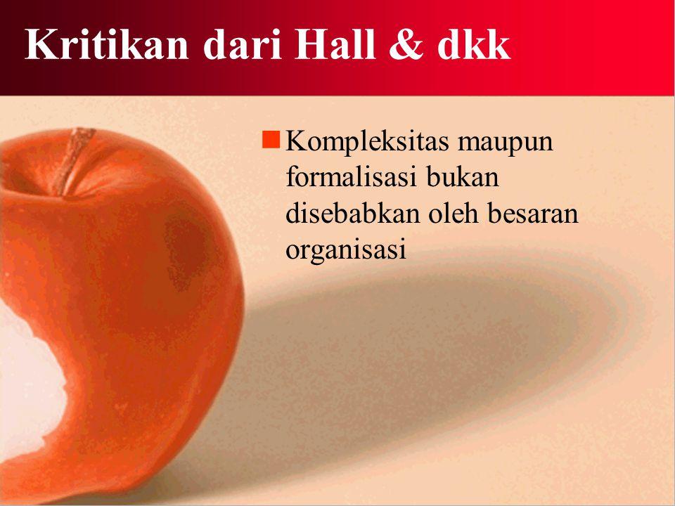Kritikan dari Hall & dkk Kompleksitas maupun formalisasi bukan disebabkan oleh besaran organisasi