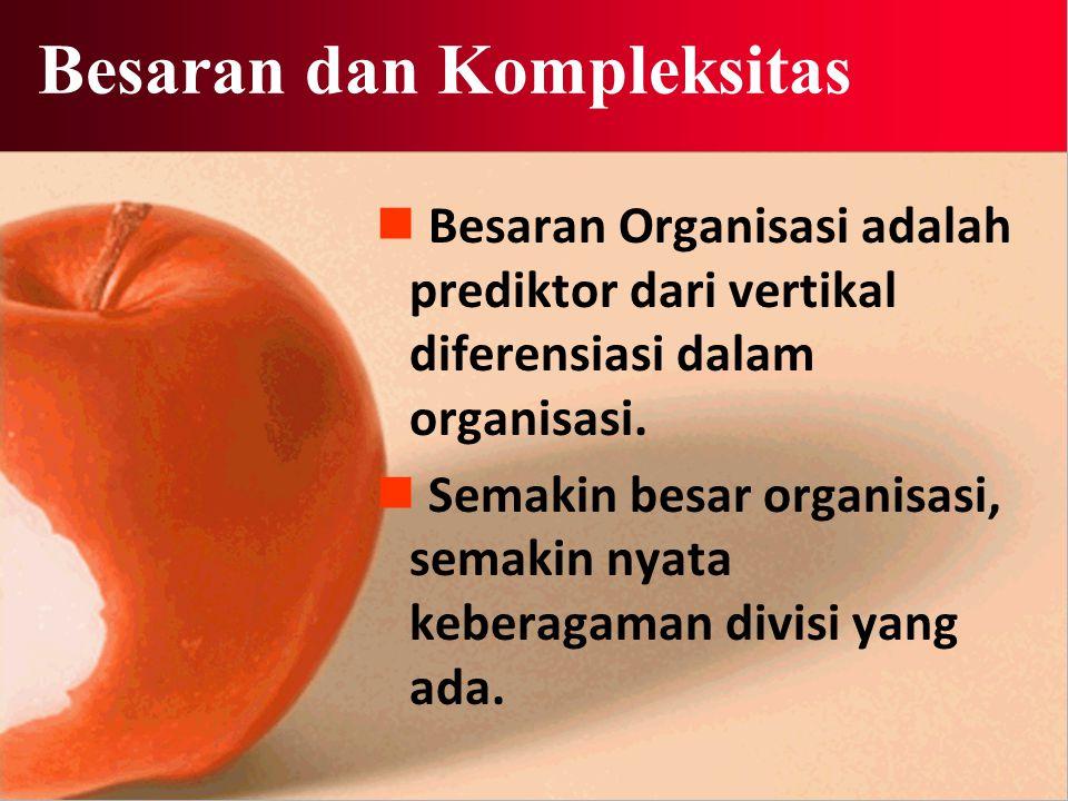 Besaran dan Kompleksitas Besaran Organisasi adalah prediktor dari vertikal diferensiasi dalam organisasi.
