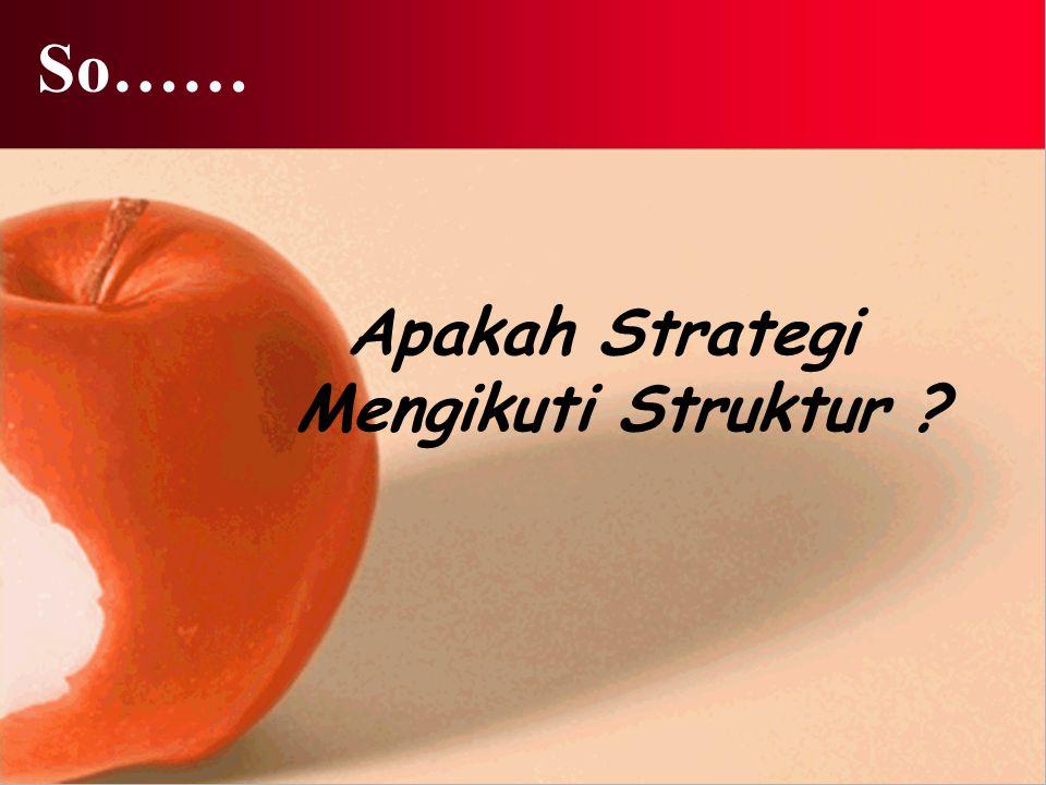 So…… Apakah Strategi Mengikuti Struktur ?