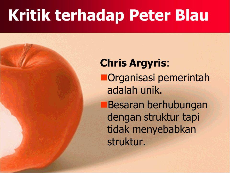 Kritik terhadap Peter Blau Chris Argyris: Organisasi pemerintah adalah unik.