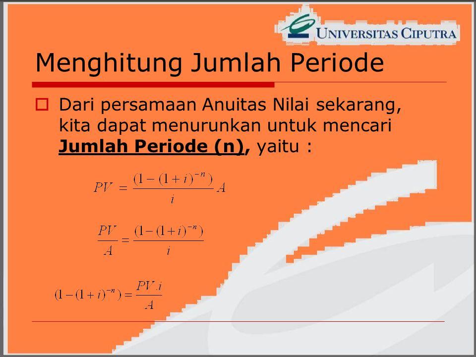 Menghitung Jumlah Periode  Dari persamaan Anuitas Nilai sekarang, kita dapat menurunkan untuk mencari Jumlah Periode (n), yaitu :