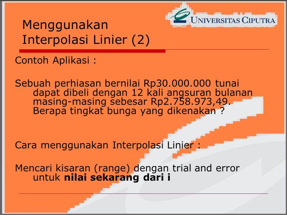Menggunakan Interpolasi Linier (2) Contoh Aplikasi : Sebuah perhiasan bernilai Rp30.000.000 tunai dapat dibeli dengan 12 kali angsuran bulanan masing-masing sebesar Rp2.758.973,49.