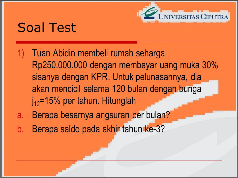 Soal Test 1)Tuan Abidin membeli rumah seharga Rp250.000.000 dengan membayar uang muka 30% sisanya dengan KPR.