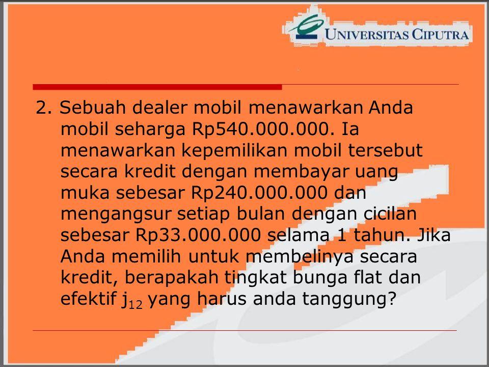 2.Sebuah dealer mobil menawarkan Anda mobil seharga Rp540.000.000.