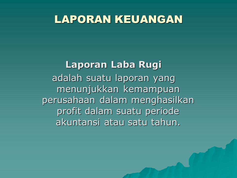 LAPORAN KEUANGAN Laporan Laba Rugi adalah suatu laporan yang menunjukkan kemampuan perusahaan dalam menghasilkan profit dalam suatu periode akuntansi