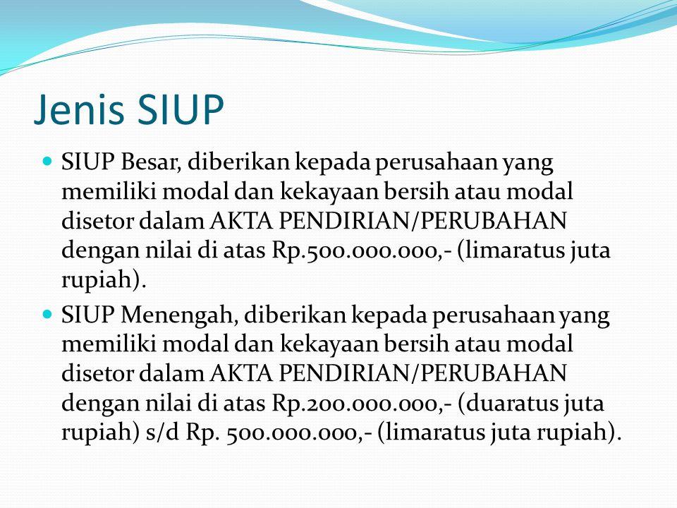 Jenis SIUP SIUP Besar, diberikan kepada perusahaan yang memiliki modal dan kekayaan bersih atau modal disetor dalam AKTA PENDIRIAN/PERUBAHAN dengan ni