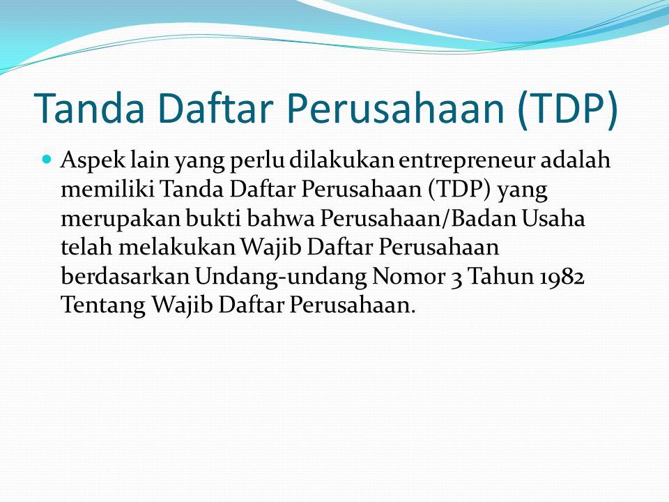 Tanda Daftar Perusahaan (TDP) Aspek lain yang perlu dilakukan entrepreneur adalah memiliki Tanda Daftar Perusahaan (TDP) yang merupakan bukti bahwa Pe
