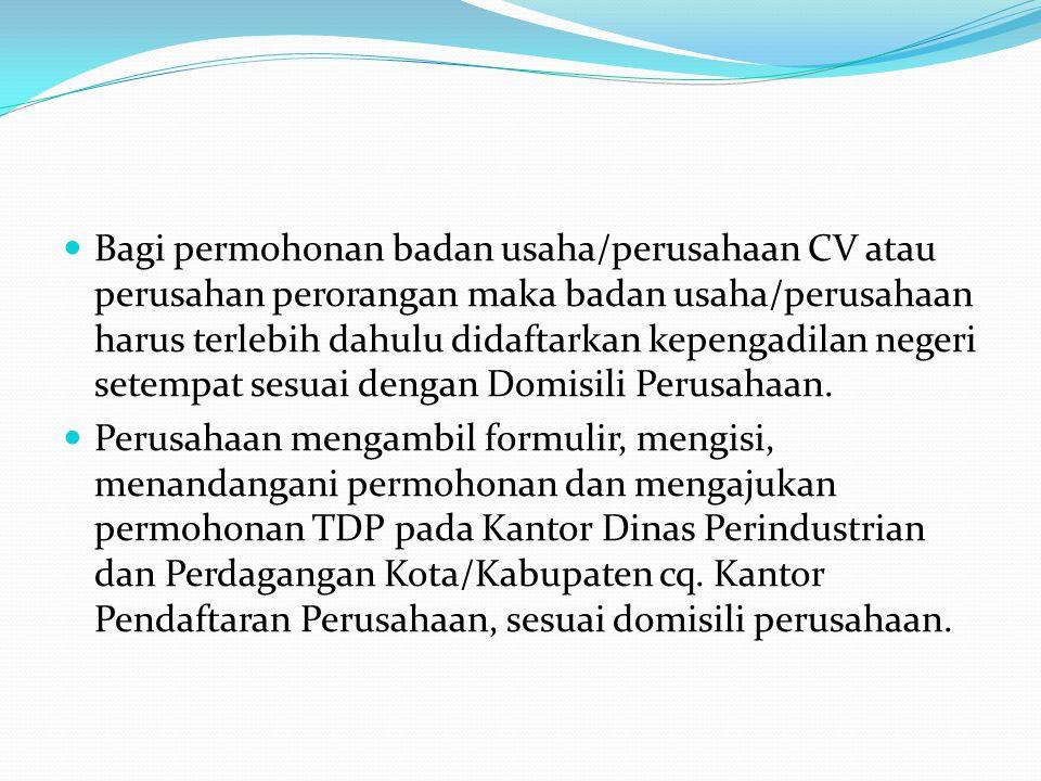Bagi permohonan badan usaha/perusahaan CV atau perusahan perorangan maka badan usaha/perusahaan harus terlebih dahulu didaftarkan kepengadilan negeri