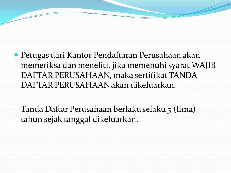 Petugas dari Kantor Pendaftaran Perusahaan akan memeriksa dan meneliti, jika memenuhi syarat WAJIB DAFTAR PERUSAHAAN, maka sertifikat TANDA DAFTAR PER