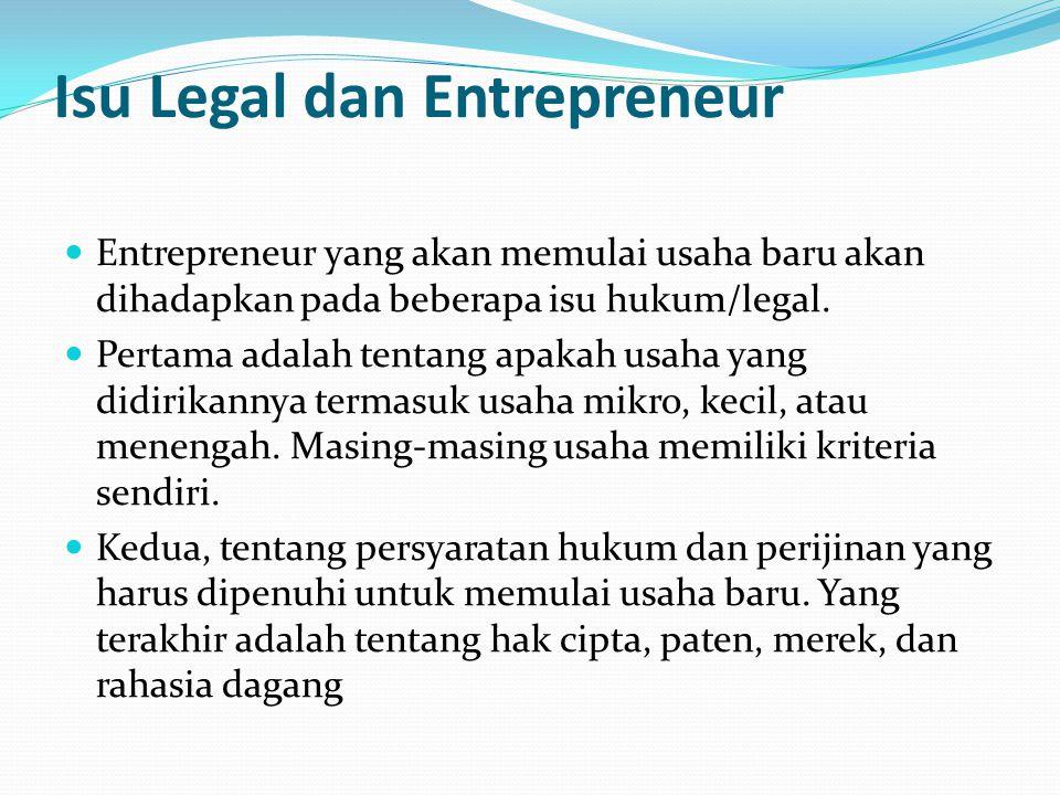 Isu Legal dan Entrepreneur Entrepreneur yang akan memulai usaha baru akan dihadapkan pada beberapa isu hukum/legal. Pertama adalah tentang apakah usah