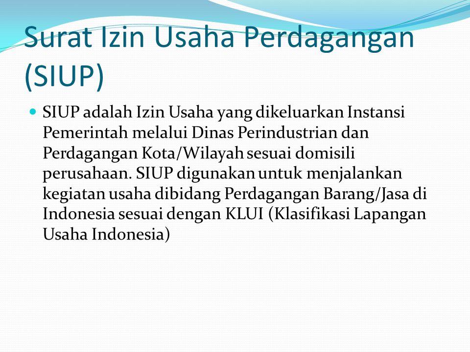 Surat Izin Usaha Perdagangan (SIUP) SIUP adalah Izin Usaha yang dikeluarkan Instansi Pemerintah melalui Dinas Perindustrian dan Perdagangan Kota/Wilay