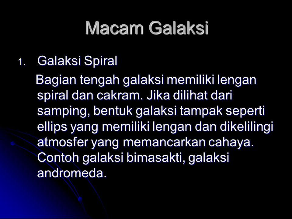 Macam Galaksi 1. Galaksi Spiral Bagian tengah galaksi memiliki lengan spiral dan cakram. Jika dilihat dari samping, bentuk galaksi tampak seperti elli