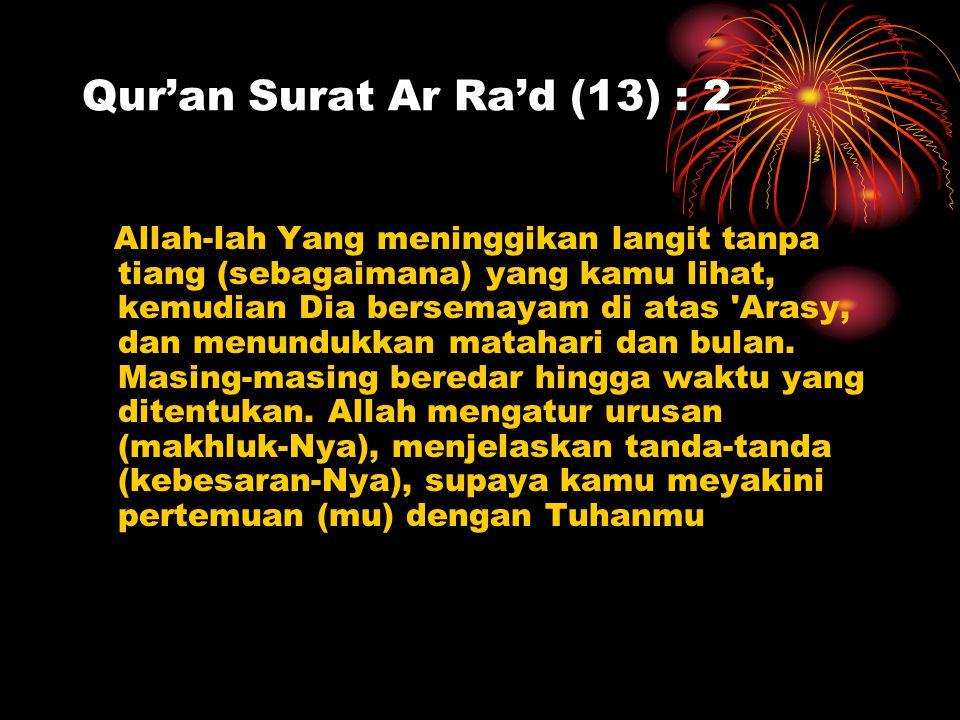 Qur'an Surat Ar Ra'd (13) : 2 Allah-lah Yang meninggikan langit tanpa tiang (sebagaimana) yang kamu lihat, kemudian Dia bersemayam di atas 'Arasy, dan