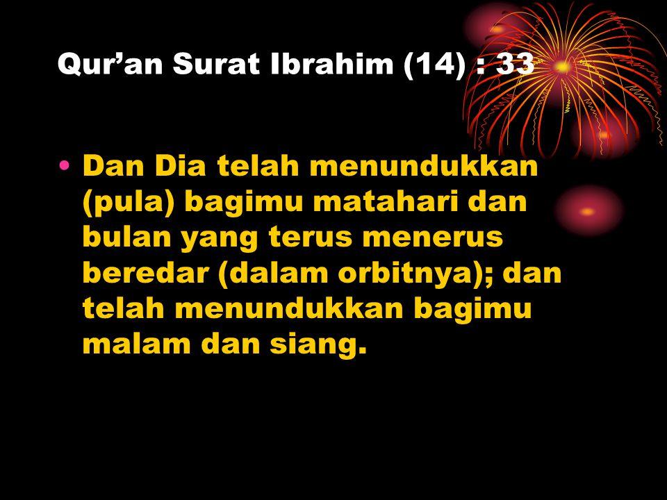 Qur'an Surat Ibrahim (14) : 33 Dan Dia telah menundukkan (pula) bagimu matahari dan bulan yang terus menerus beredar (dalam orbitnya); dan telah menun
