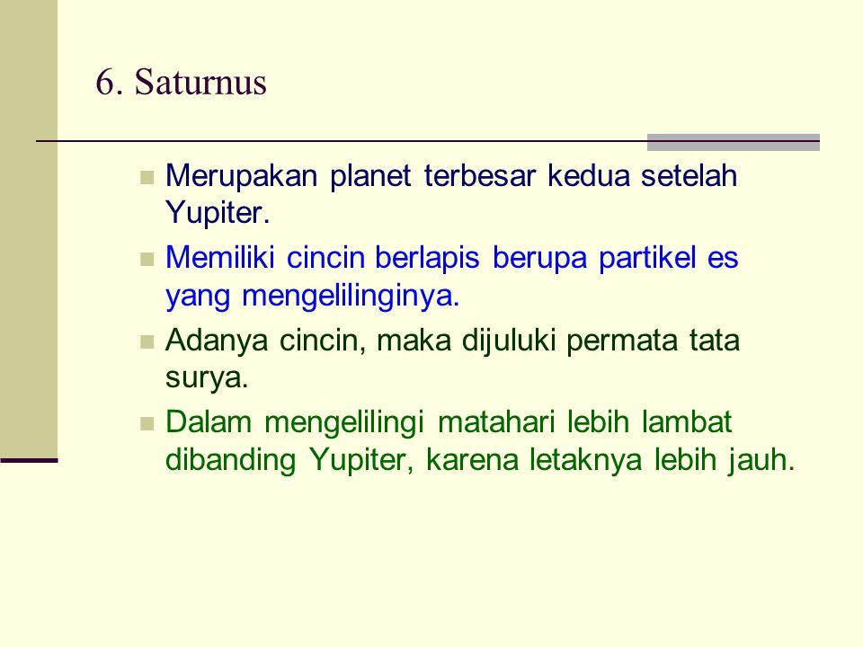 6. Saturnus Merupakan planet terbesar kedua setelah Yupiter. Memiliki cincin berlapis berupa partikel es yang mengelilinginya. Adanya cincin, maka dij