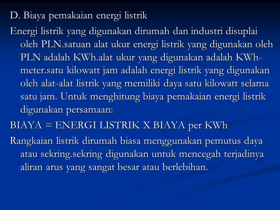 D. Biaya pemakaian energi listrik Energi listrik yang digunakan dirumah dan industri disuplai oleh PLN.satuan alat ukur energi listrik yang digunakan