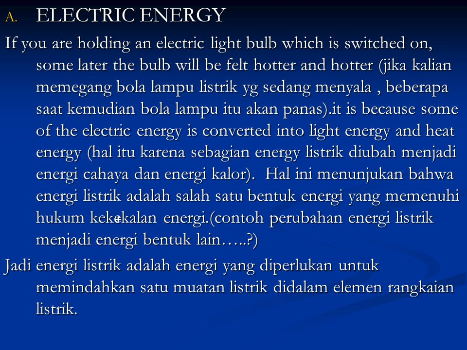 A. ELECTRIC ENERGY If you are holding an electric light bulb which is switched on, some later the bulb will be felt hotter and hotter (jika kalian mem