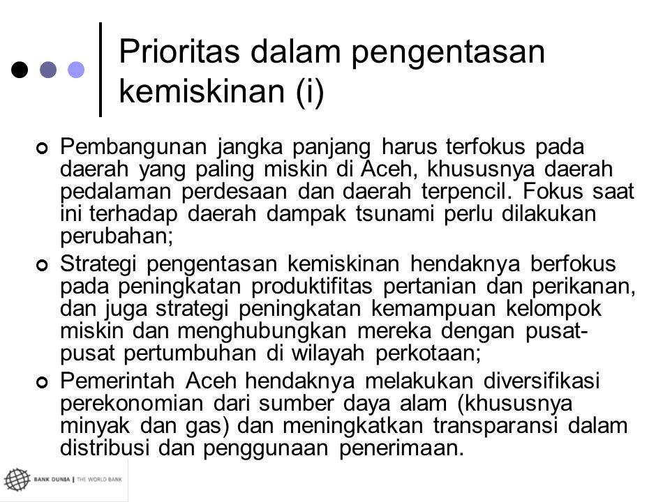 Prioritas dalam pengentasan kemiskinan (i) Pembangunan jangka panjang harus terfokus pada daerah yang paling miskin di Aceh, khususnya daerah pedalama