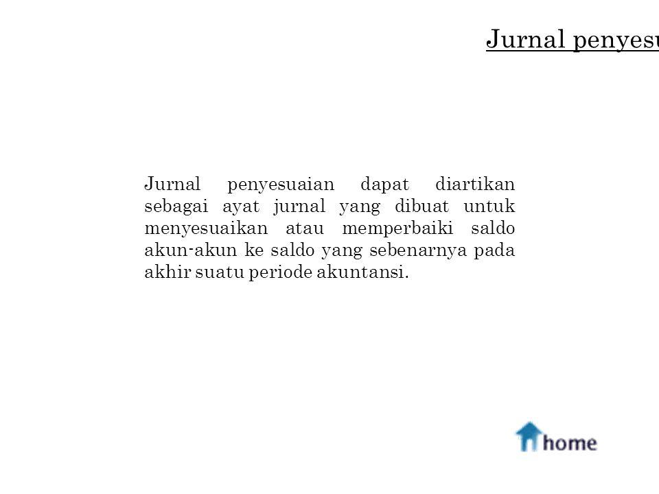 Jurnal penyesuaian dapat diartikan sebagai ayat jurnal yang dibuat untuk menyesuaikan atau memperbaiki saldo akun-akun ke saldo yang sebenarnya pada a
