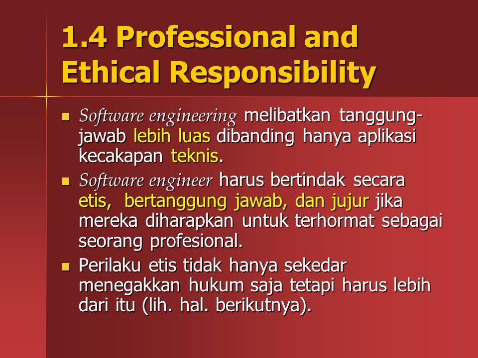 1.4 Professional and Ethical Responsibility Software engineering melibatkan tanggung- jawab lebih luas dibanding hanya aplikasi kecakapan teknis. Soft