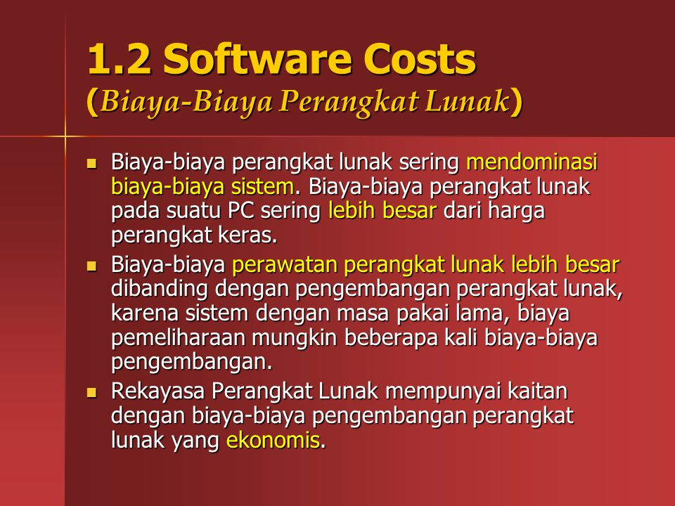 1.2 Software Costs ( Biaya-Biaya Perangkat Lunak ) Biaya-biaya perangkat lunak sering mendominasi biaya-biaya sistem. Biaya-biaya perangkat lunak pada