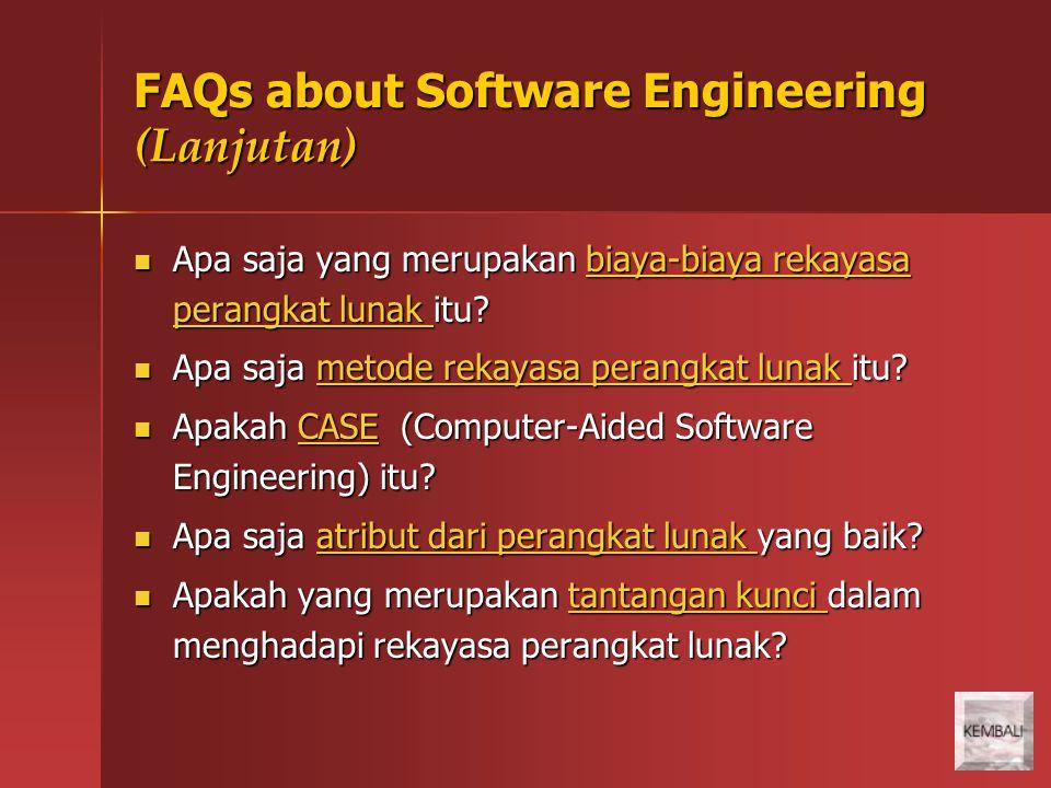 FAQs about Software Engineering (Lanjutan) Apa saja yang merupakan biaya-biaya rekayasa perangkat lunak itu? Apa saja yang merupakan biaya-biaya rekay