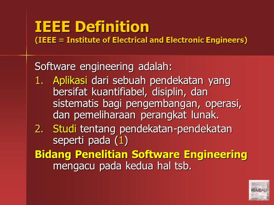 IEEE Definition (IEEE = Institute of Electrical and Electronic Engineers) Software engineering adalah: 1.Aplikasi dari sebuah pendekatan yang bersifat