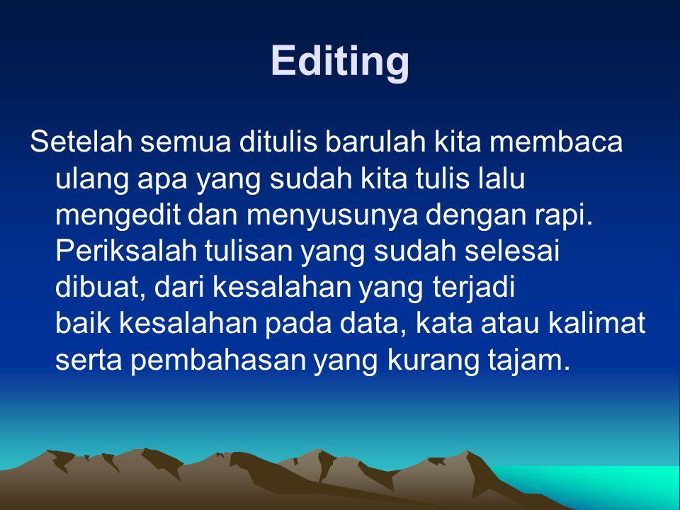 Editing Setelah semua ditulis barulah kita membaca ulang apa yang sudah kita tulis lalu mengedit dan menyusunya dengan rapi.