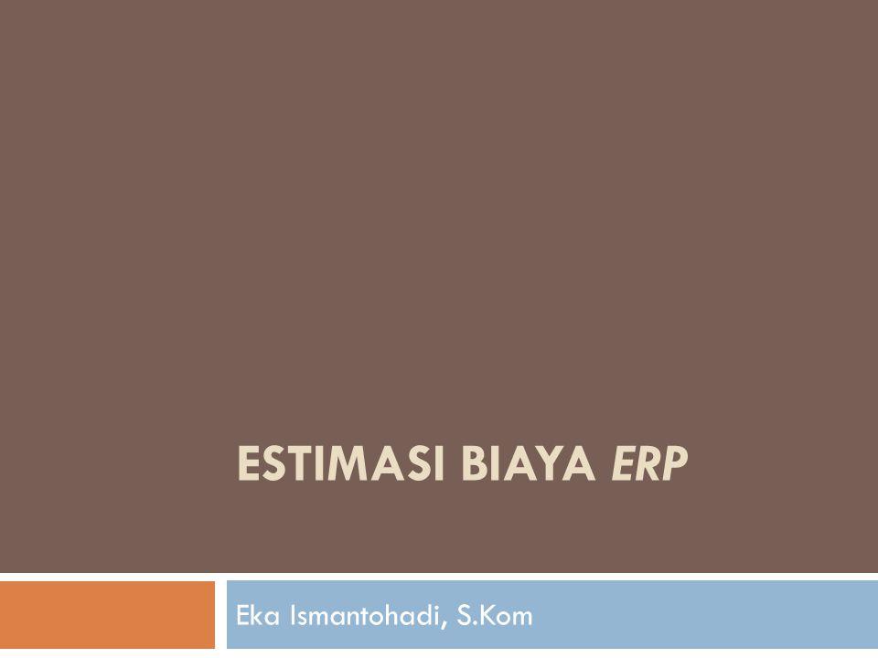 ESTIMASI BIAYA ERP Eka Ismantohadi, S.Kom