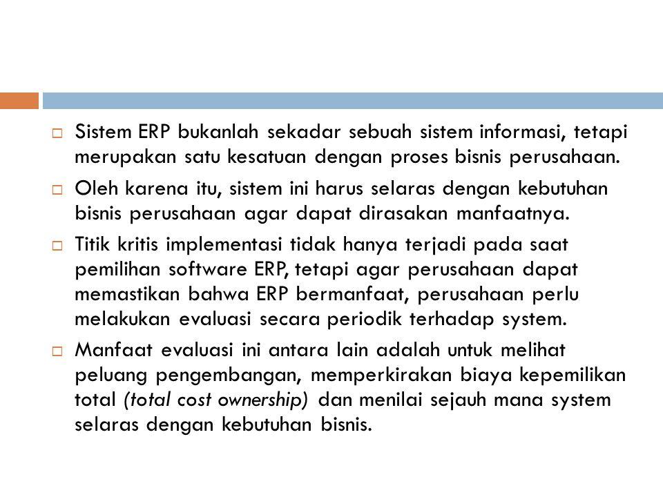  Sistem ERP bukanlah sekadar sebuah sistem informasi, tetapi merupakan satu kesatuan dengan proses bisnis perusahaan.
