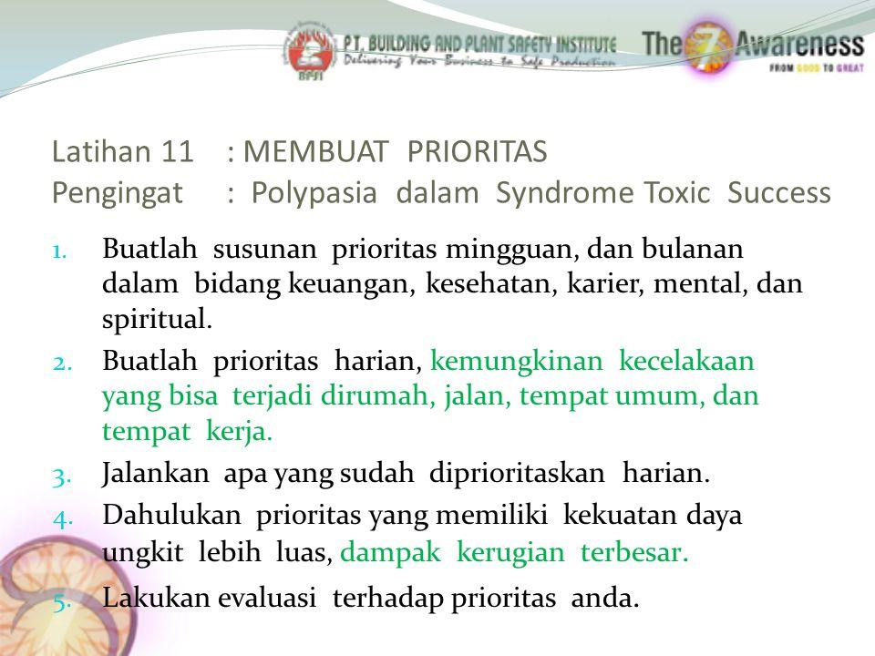 Latihan 11 : MEMBUAT PRIORITAS Pengingat : Polypasia dalam Syndrome Toxic Success 1. Buatlah susunan prioritas mingguan, dan bulanan dalam bidang keua