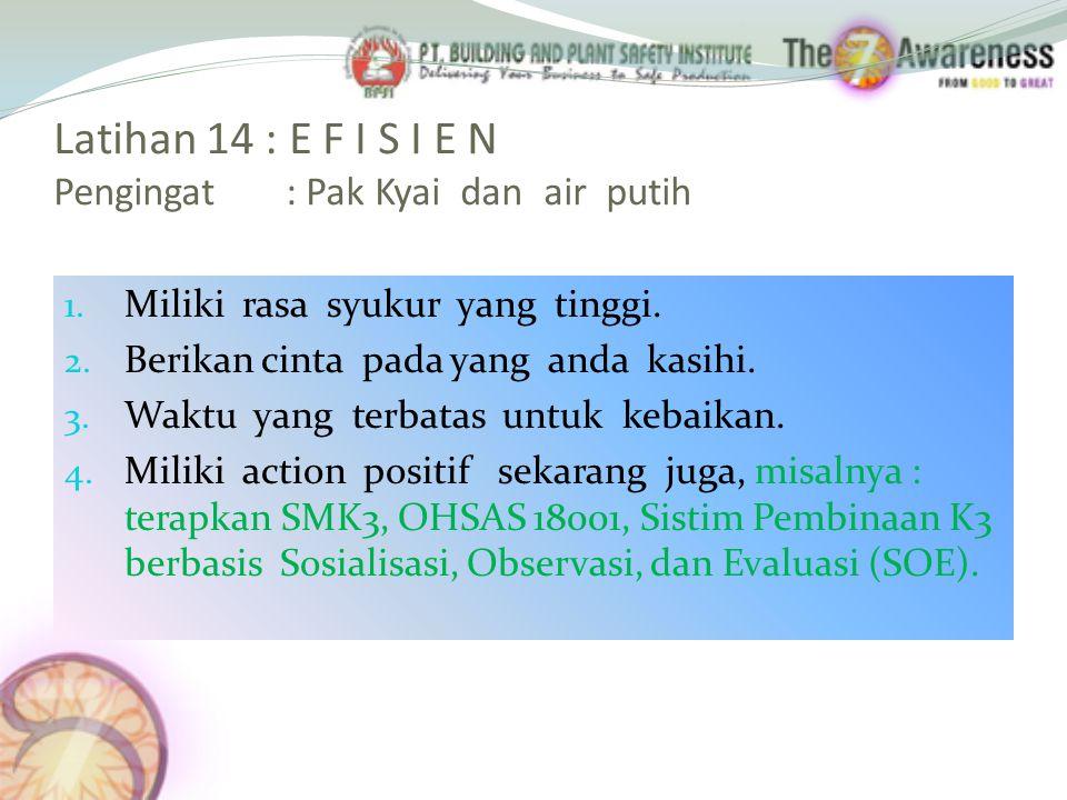 Latihan 14 : E F I S I E N Pengingat : Pak Kyai dan air putih 1.
