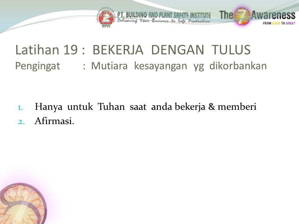 Latihan 19 : BEKERJA DENGAN TULUS Pengingat : Mutiara kesayangan yg dikorbankan 1.