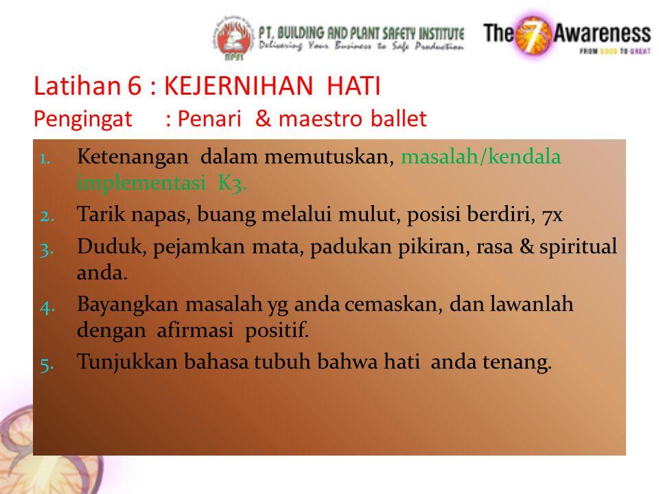 Latihan 6 : KEJERNIHAN HATI Pengingat : Penari & maestro ballet 1.