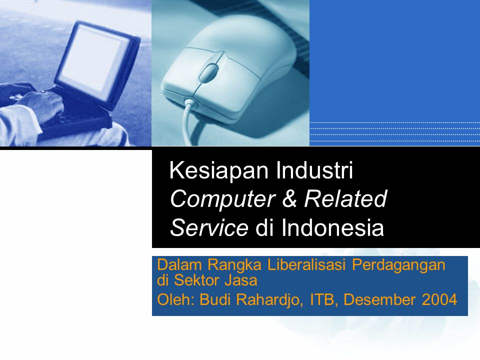 Definisi  Yang dimaksud dengan Computer & Related Services oleh WTO:  http://www.wto.org/english/tratop_e/serv_e/computer_e/computer_e.htm This sector includes consultancy services related to the installation of computer hardware, software implementation services, data processing services, database services.