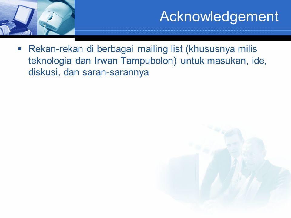 Acknowledgement  Rekan-rekan di berbagai mailing list (khususnya milis teknologia dan Irwan Tampubolon) untuk masukan, ide, diskusi, dan saran-sarann