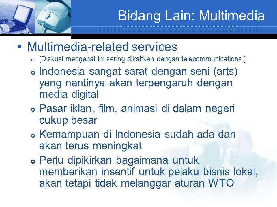 Bidang Lain: Multimedia  Multimedia-related services  [Diskusi mengenai ini sering dikaitkan dengan telecommunications.]  Indonesia sangat sarat de
