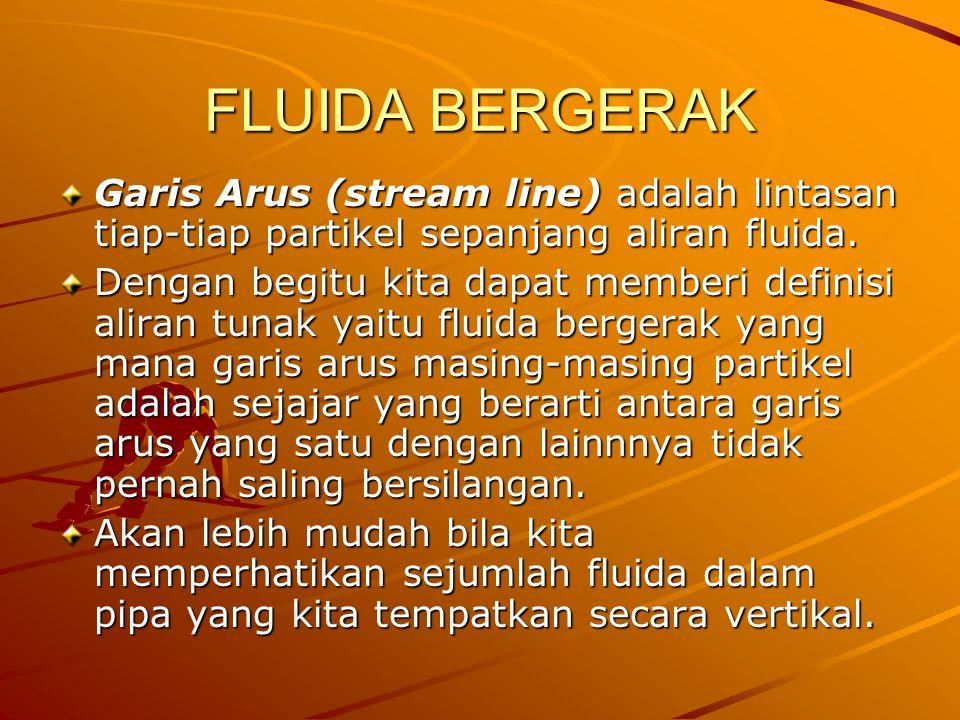 FLUIDA BERGERAK Garis Arus (stream line) adalah lintasan tiap-tiap partikel sepanjang aliran fluida. Dengan begitu kita dapat memberi definisi aliran