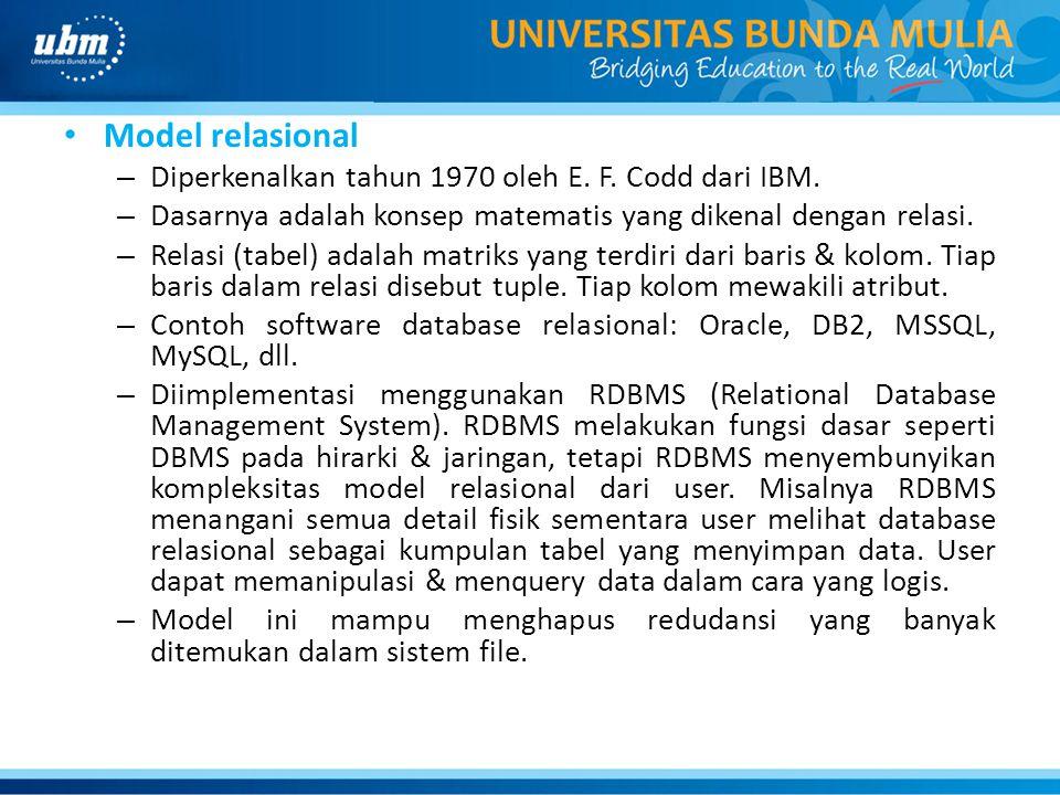 Model relasional – Diperkenalkan tahun 1970 oleh E. F. Codd dari IBM. – Dasarnya adalah konsep matematis yang dikenal dengan relasi. – Relasi (tabel)