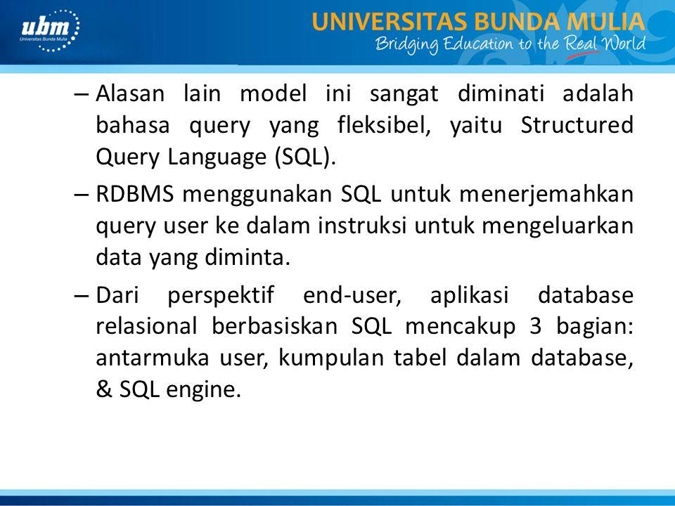 – Alasan lain model ini sangat diminati adalah bahasa query yang fleksibel, yaitu Structured Query Language (SQL). – RDBMS menggunakan SQL untuk mener