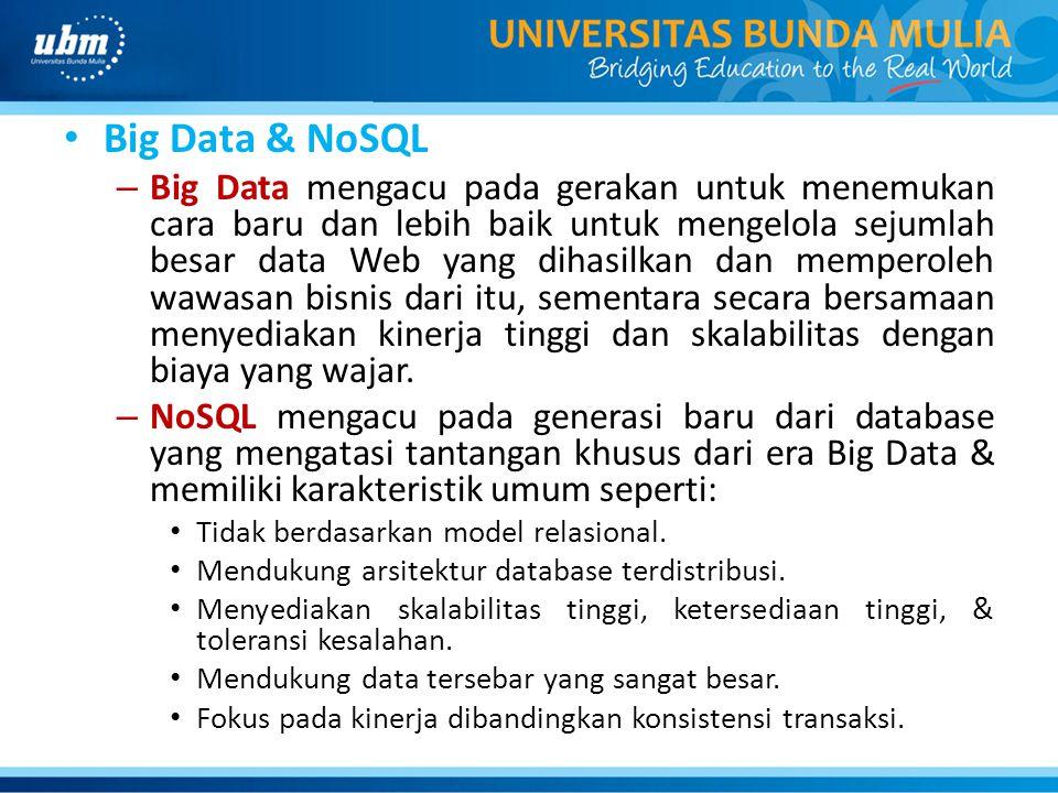 Big Data & NoSQL – Big Data mengacu pada gerakan untuk menemukan cara baru dan lebih baik untuk mengelola sejumlah besar data Web yang dihasilkan dan