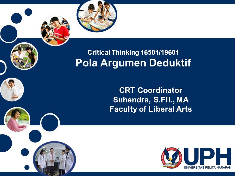 Critical Thinking 16501/19601 Pola Argumen Deduktif CRT Coordinator Suhendra, S.Fil., MA Faculty of Liberal Arts