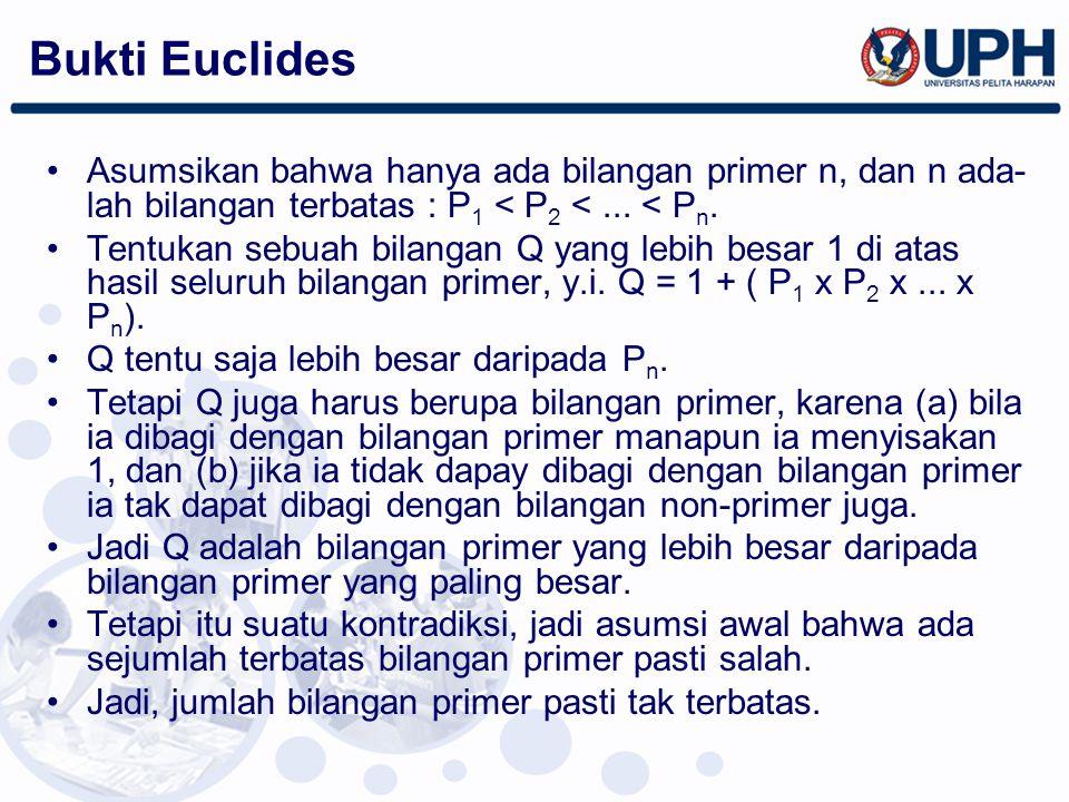 Bukti Euclides Asumsikan bahwa hanya ada bilangan primer n, dan n ada- lah bilangan terbatas : P 1 < P 2 <... < P n. Tentukan sebuah bilangan Q yang l